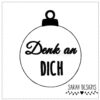 Stickdatei Weihnachtskugel Schriftzug Denk an Dich In the hoop Datei 10x10